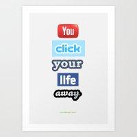You Click Your Life Away Art Print