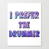 I Prefer The Drummer Canvas Print