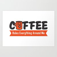 Coffee Rules Everything … Art Print