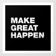 Make Great Happen Art Print