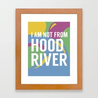 I AM NOT FROM HOOD RIVER Framed Art Print