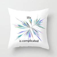 Life... is complicated Throw Pillow