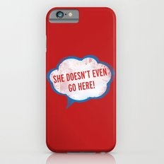 She Doesn't Even Go Here quote from the movie Mean Girls Slim Case iPhone 6s