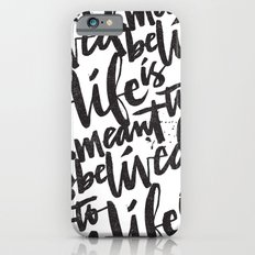 LIFE IS MEANT TO BE LIVED Slim Case iPhone 6s