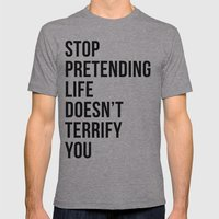 Stop pretending life doesn't terrify you Mens Fitted Tee Athletic Grey SMALL