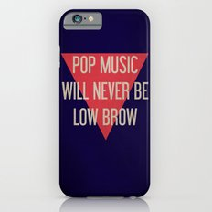 Pop Music Will Never Be Low Brow iPhone 6s Slim Case