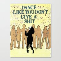 DANCE LIKE YOU DON'T GIVE A SHIT Canvas Print