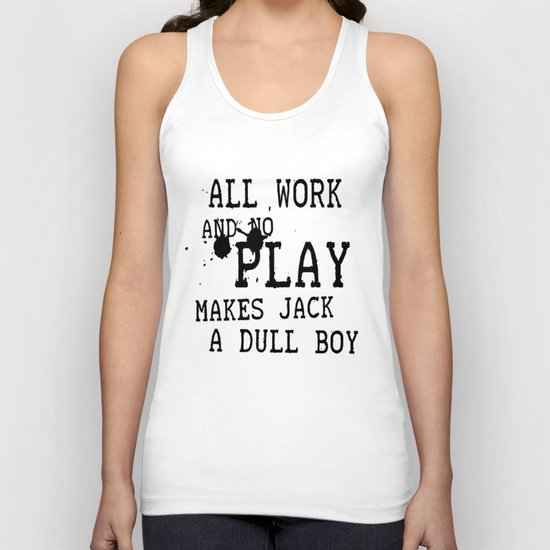 All work and no play makes Jack a dull boy Unisex Tank Top