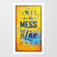 Sorry for the Mess 2 Art Print