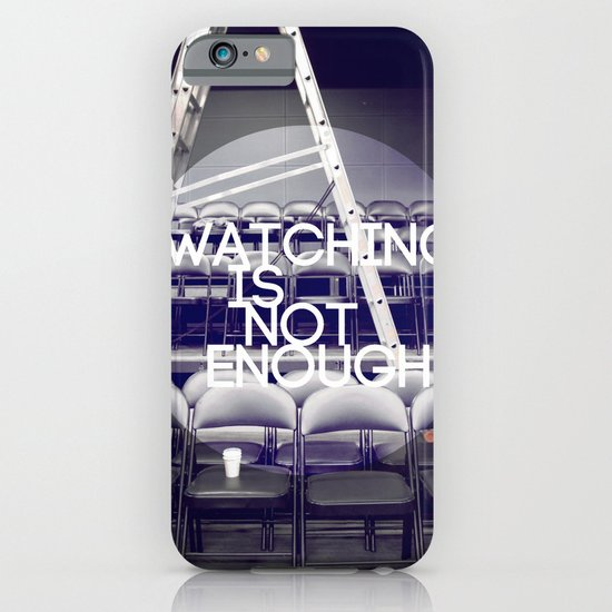 Watching Is Not Enough iPhone & iPod Case
