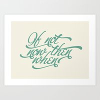 If Not Now When Art Print