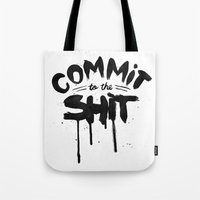 COMMIT TO THE SHIT Tote Bag