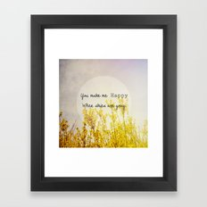 You Make Me Happy When S… Framed Art Print
