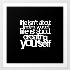 life isn't about finding yourself life is about creating yourself Art Print