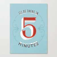 I'll Be There In 5 Minut… Canvas Print