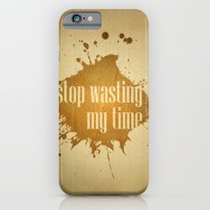 stop wasting my time iPhone 6s Slim Case