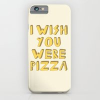 I WISH YOU WERE PIZZA iPhone 6 Slim Case