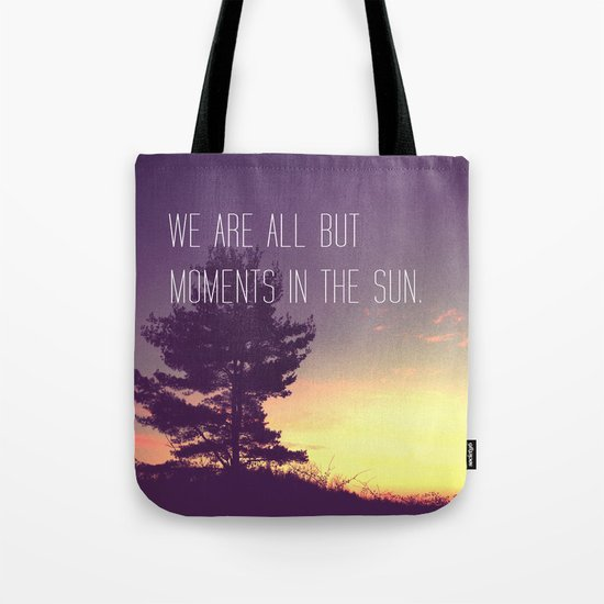 We Are All But Moments in the Sun Tote Bag