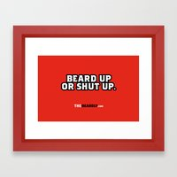 BEARD UP OR SHUT UP. Framed Art Print
