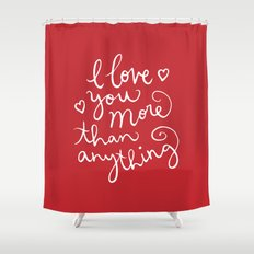 i love you more than anything Shower Curtain