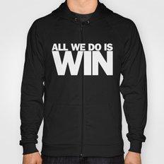 All We Do is Win Hoody