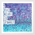 I was meant to sparkle-photo of glitter Art Print