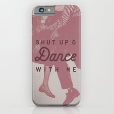 Shut Up & Dance with Me Slim Case iPhone 6s