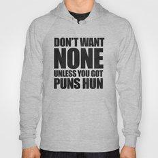 Don't Want None Unless You Got Puns Hun Hoody