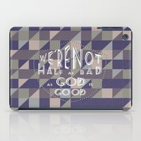 WE'RE NOT HALF AS BAD, A… iPad Case