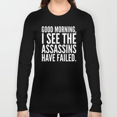 Good morning, I see the assassins have failed. (Black) Long Sleeve T-shirt