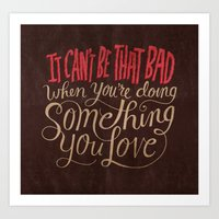 It Can't Be That Bad Whe… Art Print