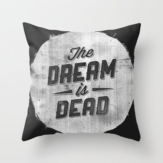 The Dream Is Dead Throw Pillow