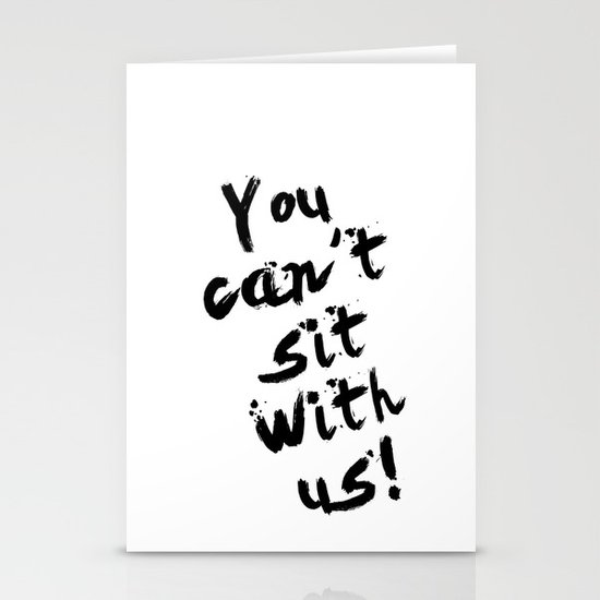 You Can't Sit With Us! - quote from the movie Mean Girls Stationery Card