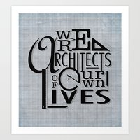 We Are Architects Of Our Own Lives Art Print