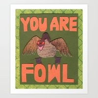 You Are Fowl Art Print