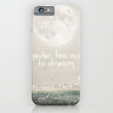 Never Too Old To Dream iPhone 6s Slim Case