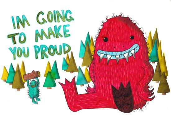 I'm Going To Make You Proud Art Print