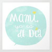 Mami, Ya Es De Día Art Print