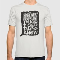 THOSE WHO TALK DON'T KNO… Mens Fitted Tee Silver SMALL