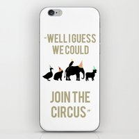 WELL I GUESS WE COULD JOIN THE CIRCUS iPhone & iPod Skin