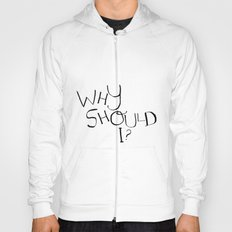 Why Should I? Hoody
