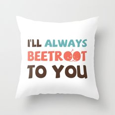 I'll Always Beetroot (Valentines Day) Throw Pillow