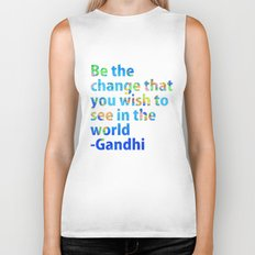 Be the change you wish to see in the world- Gandi Quote Biker Tank