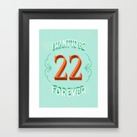 I Want To Be 22 Forever Framed Art Print