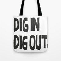 DIG IN DIG OUT Tote Bag