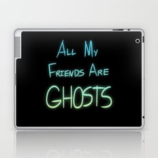 All My Friends are Ghosts Laptop & iPad Skin