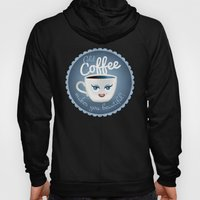 Cold coffee makes you beautiful... Hoody