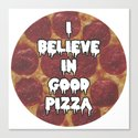 i believe in good pizza Canvas Print