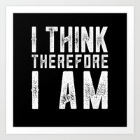 I think, therefore I am - on black Art Print