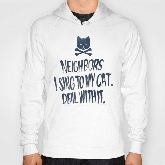 Neighbors, I Sing To My Cat. Deal With It. Hoody